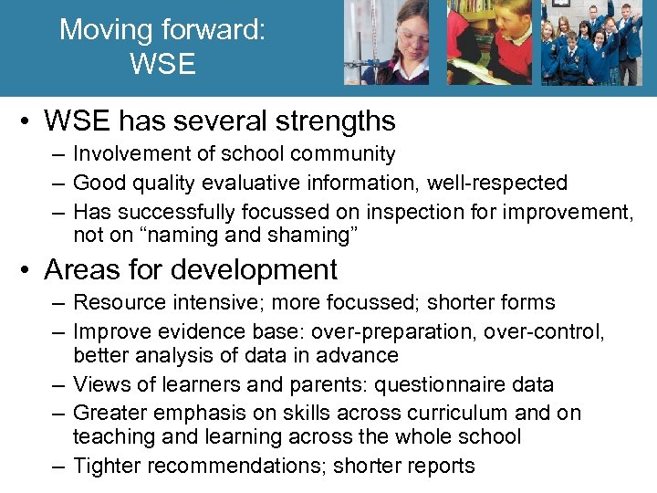 Moving forward: WSE • WSE has several strengths – Involvement of school community –