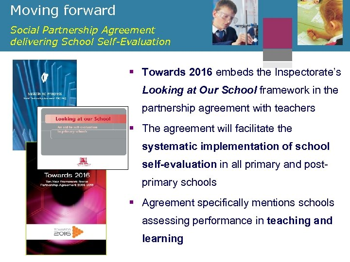 Moving forward Social Partnership Agreement delivering School Self-Evaluation § Towards 2016 embeds the Inspectorate's