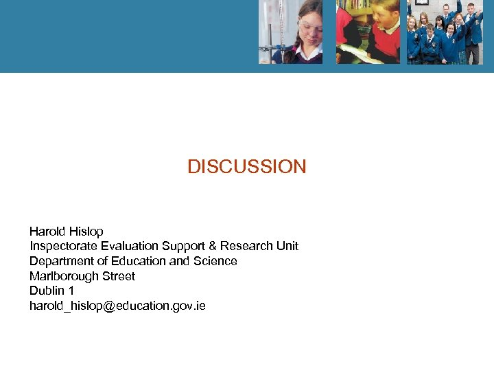 DISCUSSION Harold Hislop Inspectorate Evaluation Support & Research Unit Department of Education and Science