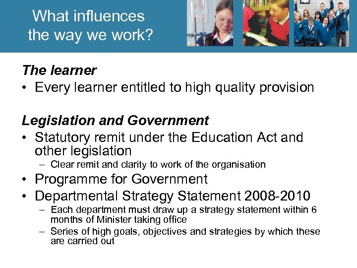 What influences the way we work? The learner • Every learner entitled to high