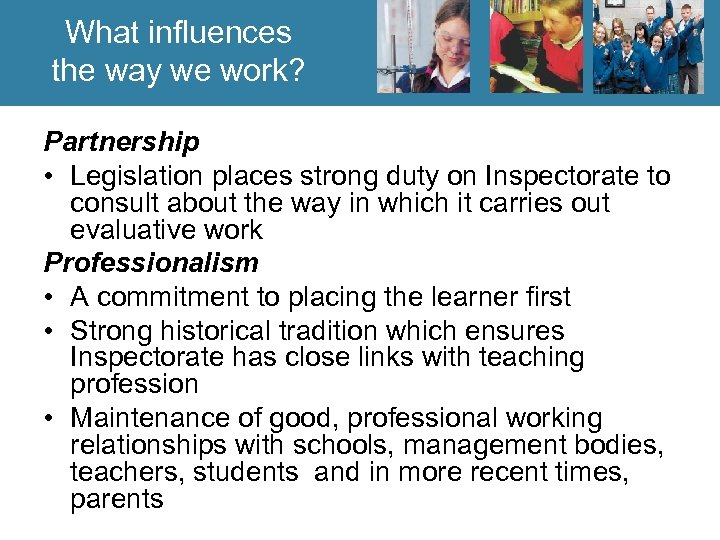 What influences the way we work? Partnership • Legislation places strong duty on Inspectorate