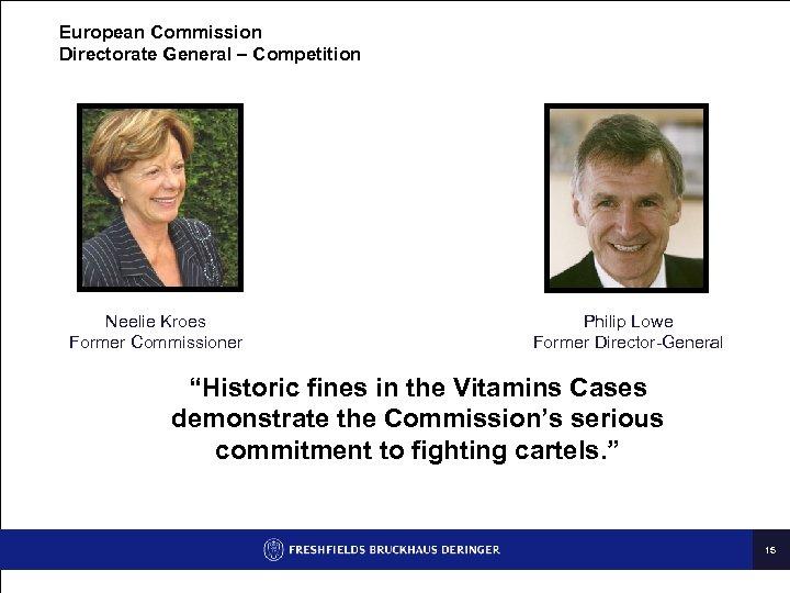 European Commission Directorate General – Competition Neelie Kroes Former Commissioner Philip Lowe Former Director-General
