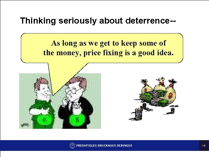 Thinking seriously about deterrence-As long as we get to keep some of the money,
