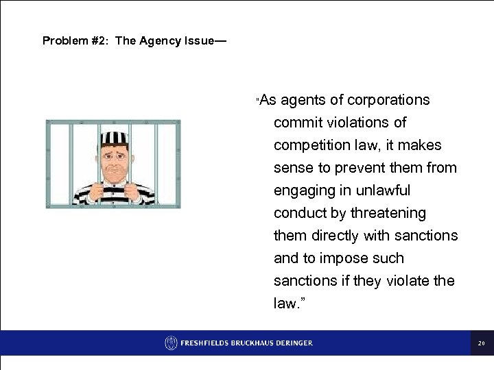 """Problem #2: The Agency Issue— """" As agents of corporations commit violations of competition"""