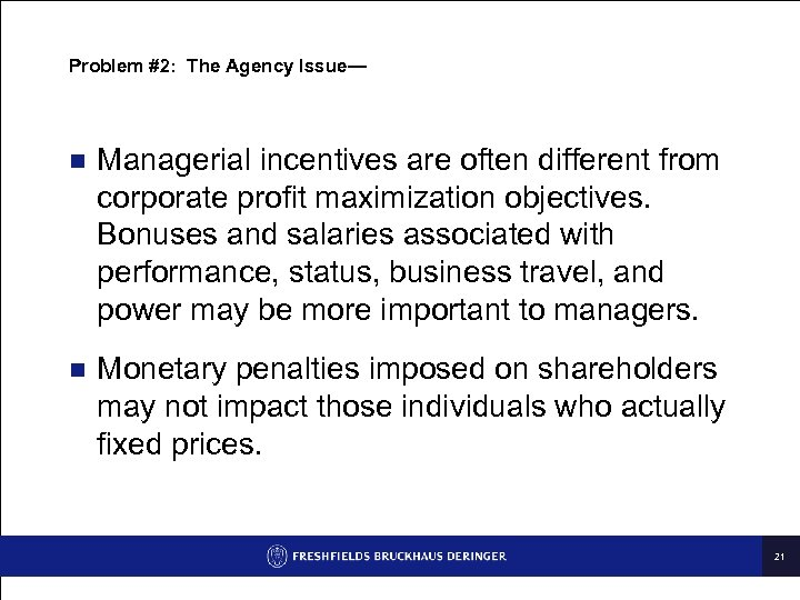 Problem #2: The Agency Issue— n Managerial incentives are often different from corporate profit