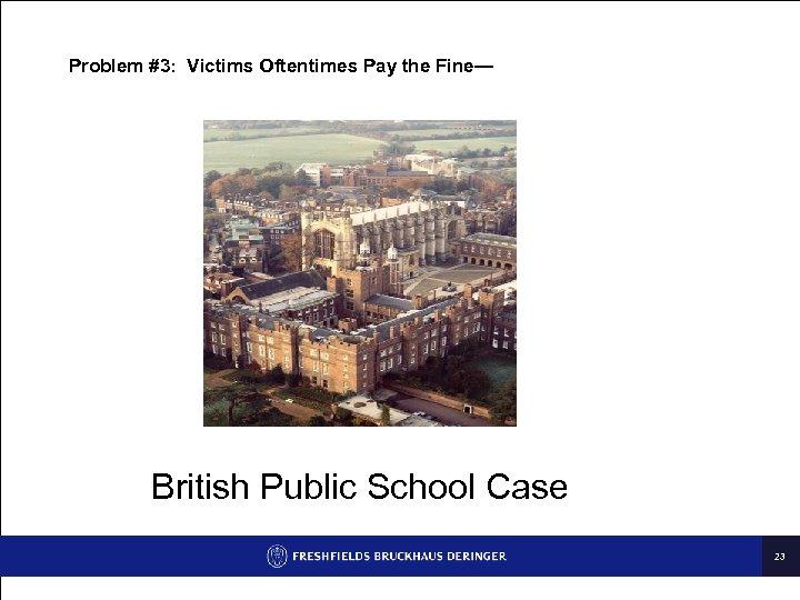 Problem #3: Victims Oftentimes Pay the Fine— British Public School Case 23