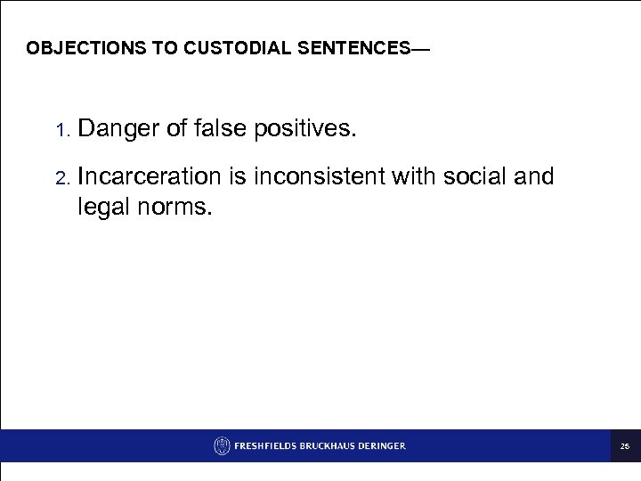 OBJECTIONS TO CUSTODIAL SENTENCES— 1. Danger of false positives. 2. Incarceration is inconsistent with