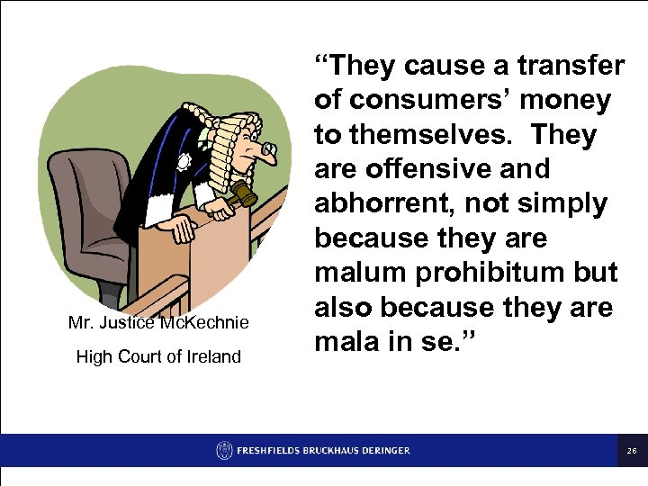 """Mr. Justice Mc. Kechnie High Court of Ireland """"They cause a transfer of consumers'"""