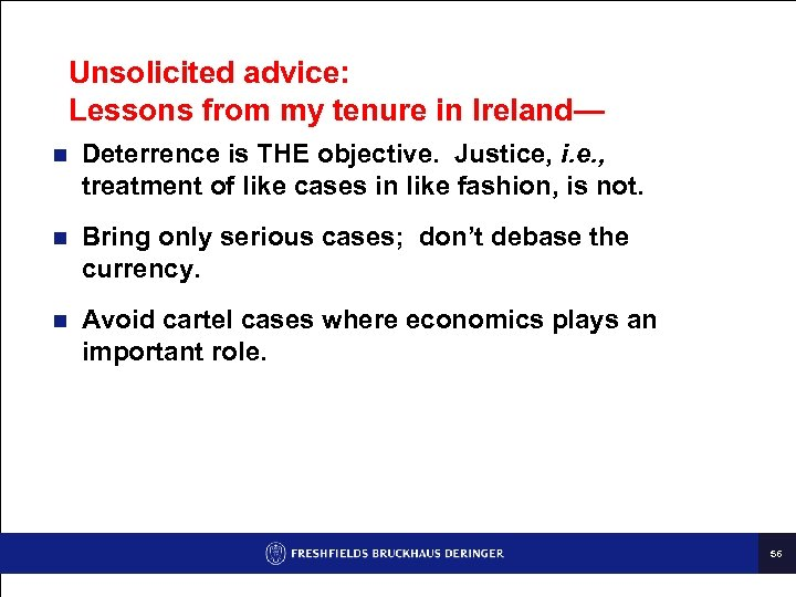 Unsolicited advice: Lessons from my tenure in Ireland— n Deterrence is THE objective. Justice,