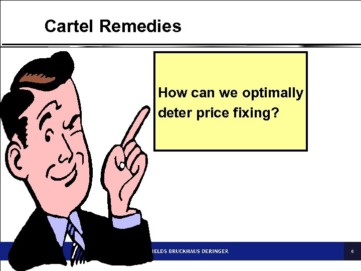 Cartel Remedies How can we optimally deter price fixing? 6