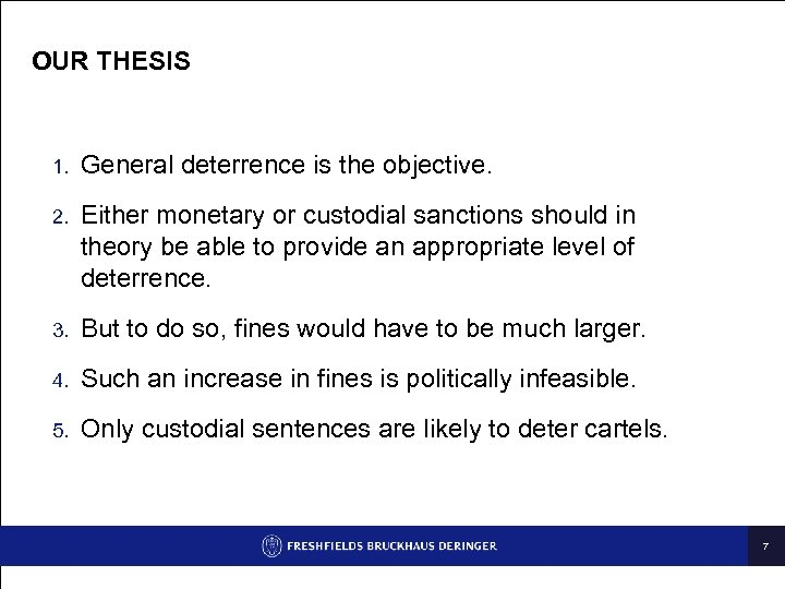 OUR THESIS 1. General deterrence is the objective. 2. Either monetary or custodial sanctions