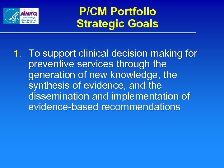 P/CM Portfolio Strategic Goals 1. To support clinical decision making for preventive services through