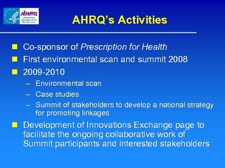 AHRQ's Activities n Co-sponsor of Prescription for Health n First environmental scan and summit
