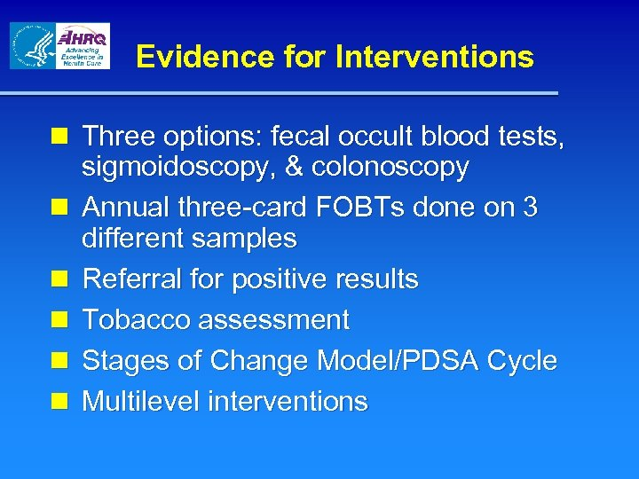 Evidence for Interventions n Three options: fecal occult blood tests, sigmoidoscopy, & colonoscopy n