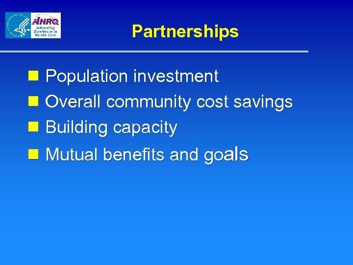 Partnerships n Population investment n Overall community cost savings n Building capacity n Mutual