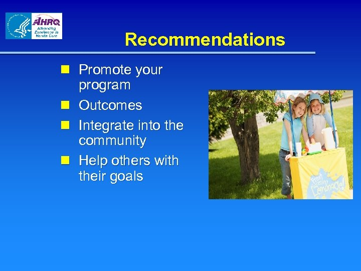 Recommendations n Promote your program n Outcomes n Integrate into the community n Help