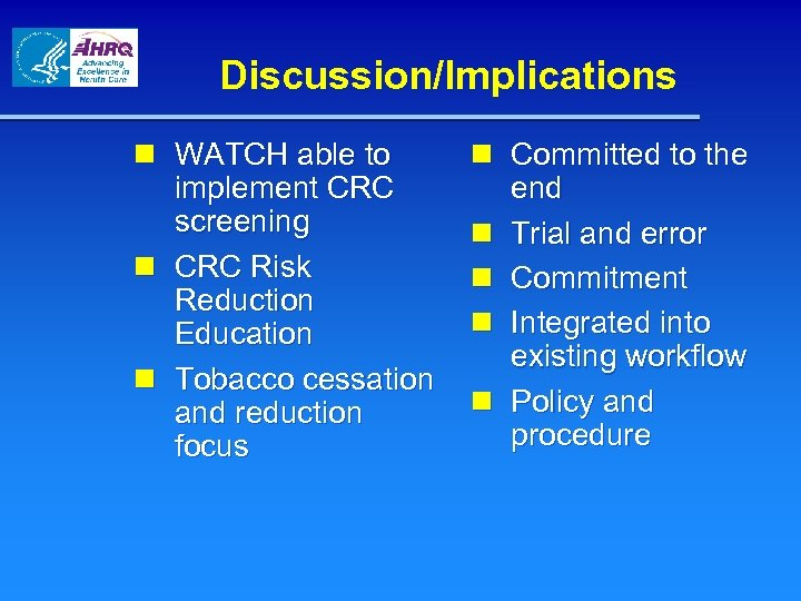 Discussion/Implications n WATCH able to implement CRC screening n CRC Risk Reduction Education n