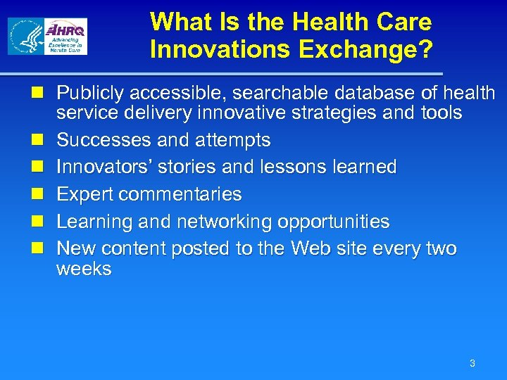 What Is the Health Care Innovations Exchange? n Publicly accessible, searchable database of health