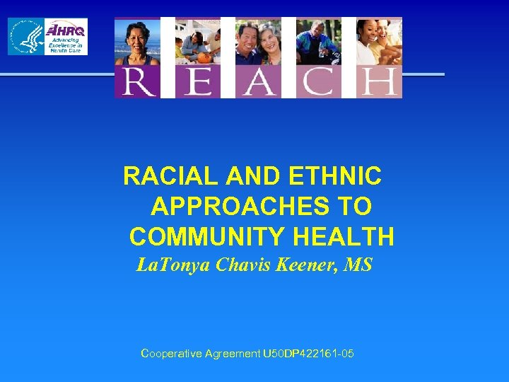 RACIAL AND ETHNIC APPROACHES TO COMMUNITY HEALTH La. Tonya Chavis Keener, MS Cooperative Agreement