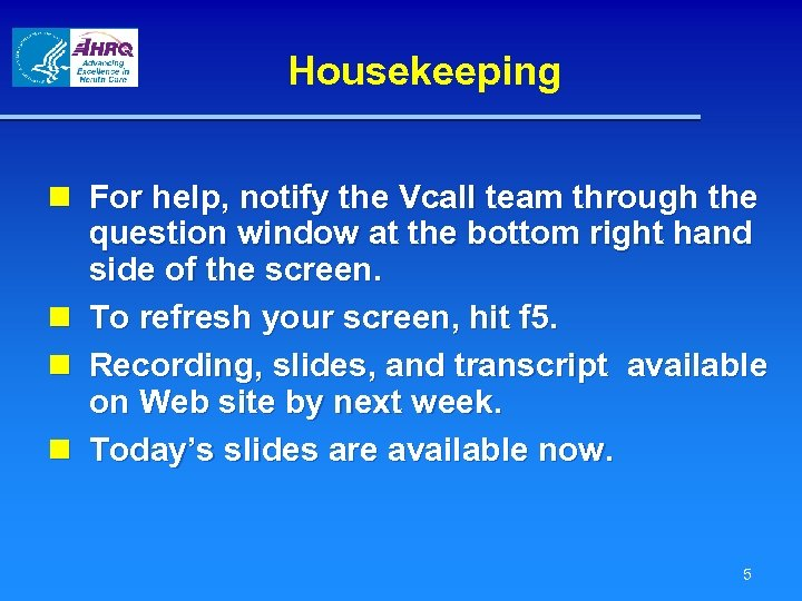 Housekeeping n For help, notify the Vcall team through the question window at the