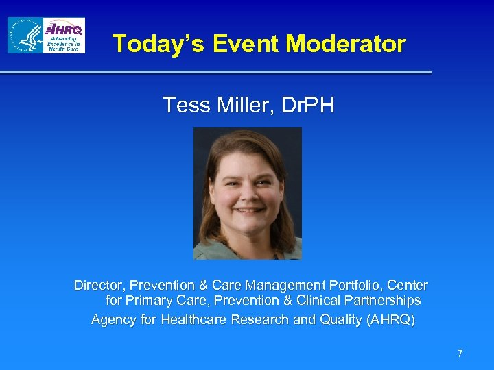 Today's Event Moderator Tess Miller, Dr. PH Director, Prevention & Care Management Portfolio, Center