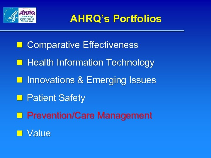 AHRQ's Portfolios n Comparative Effectiveness n Health Information Technology n Innovations & Emerging Issues