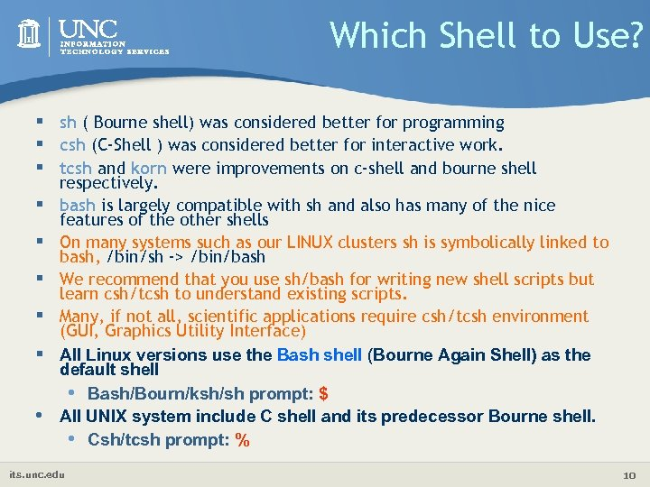 Which Shell to Use? § sh ( Bourne shell) was considered better for programming