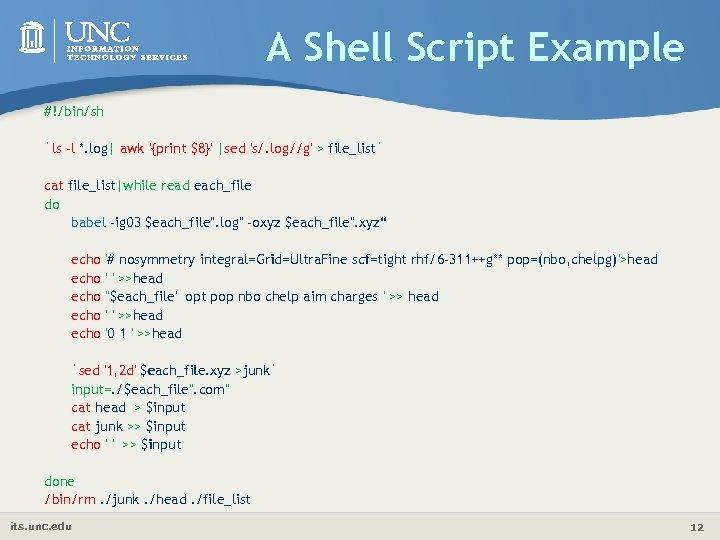 A Shell Script Example #!/bin/sh `ls -l *. log| awk '{print $8}' |sed 's/.