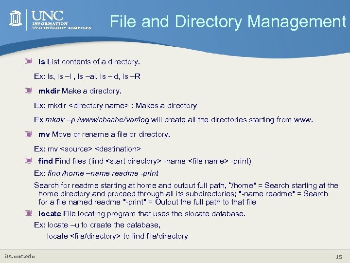 File and Directory Management ls List contents of a directory. Ex: ls, ls –l