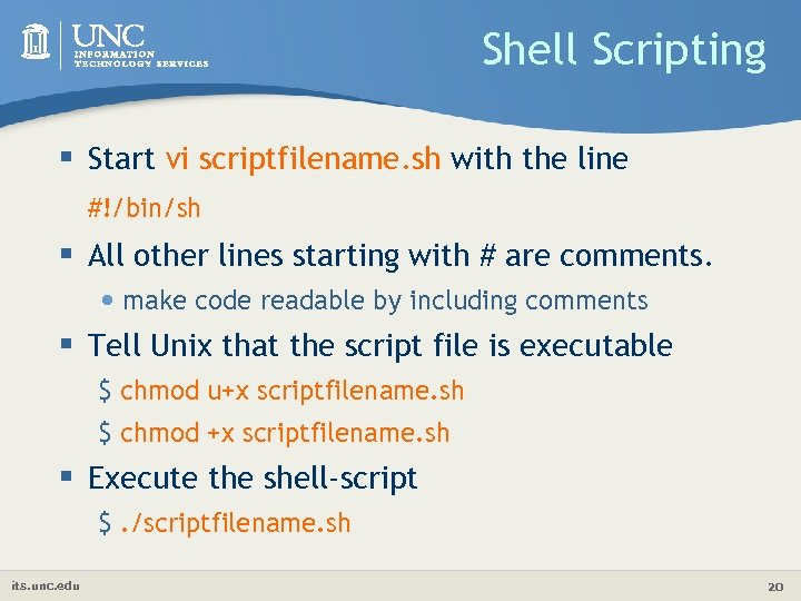 Shell Scripting § Start vi scriptfilename. sh with the line #!/bin/sh § All other