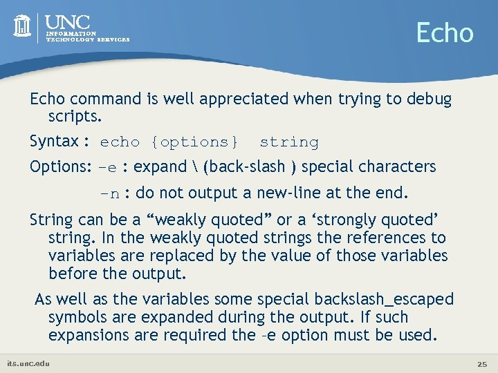 Echo command is well appreciated when trying to debug scripts. Syntax : echo {options}