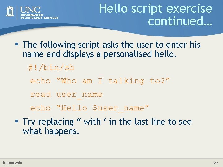 Hello script exercise continued… § The following script asks the user to enter his