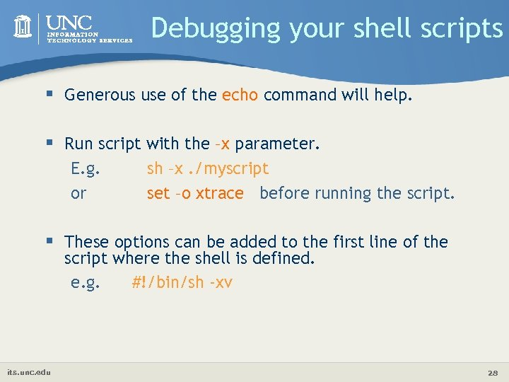 Debugging your shell scripts § Generous use of the echo command will help. §