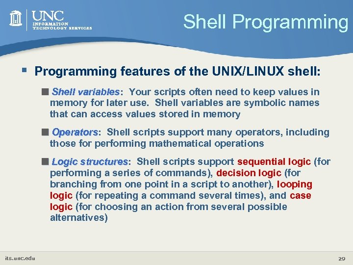 Shell Programming § Programming features of the UNIX/LINUX shell: <Shell variables: variables Your scripts