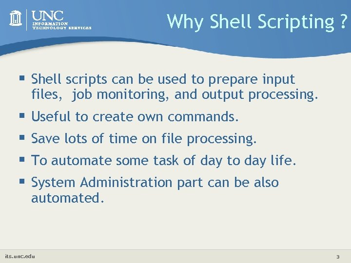 Why Shell Scripting ? § Shell scripts can be used to prepare input files,