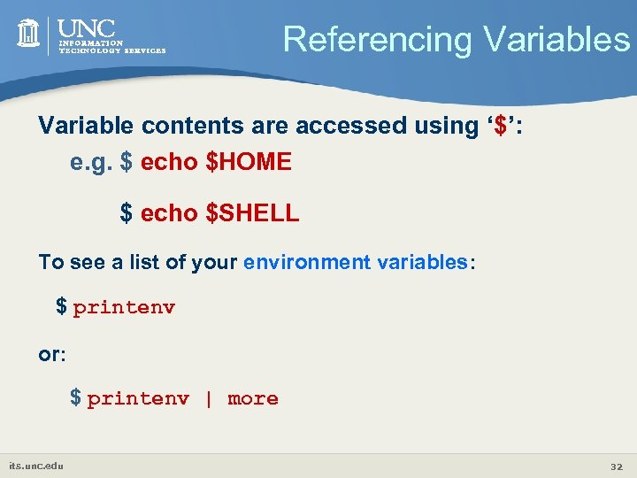 Referencing Variables Variable contents are accessed using '$': e. g. $ echo $HOME $