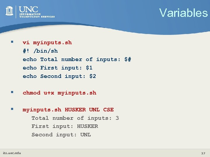 Variables § vi myinputs. sh #! /bin/sh echo Total number of inputs: $# echo