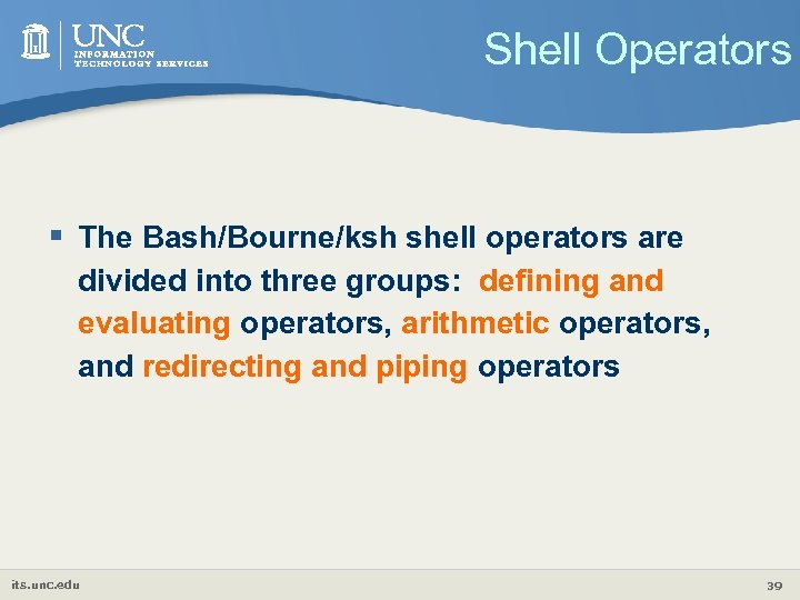Shell Operators § The Bash/Bourne/ksh shell operators are divided into three groups: defining and