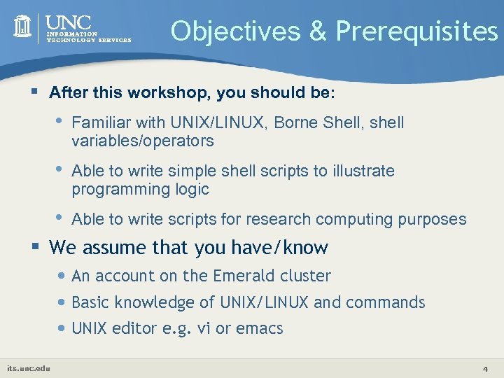 Objectives & Prerequisites § After this workshop, you should be: • Familiar with UNIX/LINUX,