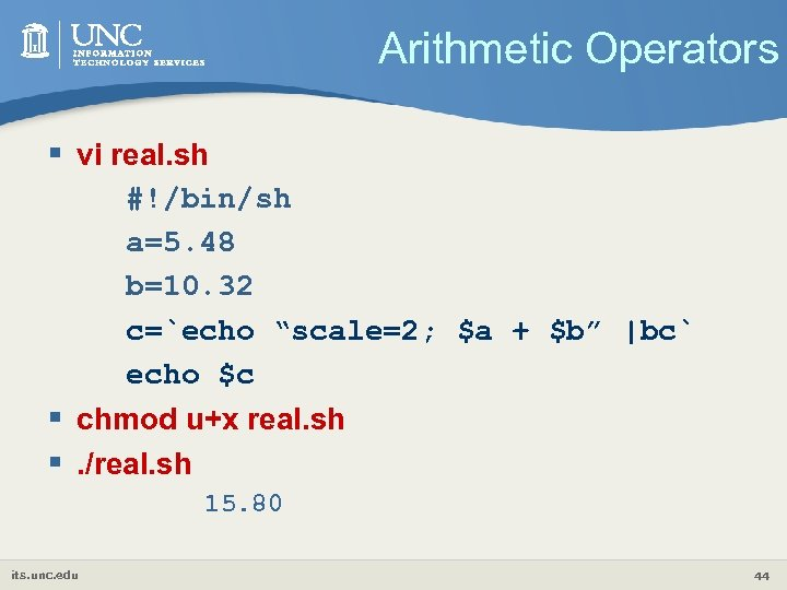 "Arithmetic Operators § vi real. sh #!/bin/sh a=5. 48 b=10. 32 c=`echo ""scale=2; $a"