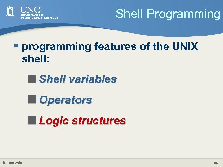 Shell Programming § programming features of the UNIX shell: <Shell variables <Operators <Logic structures
