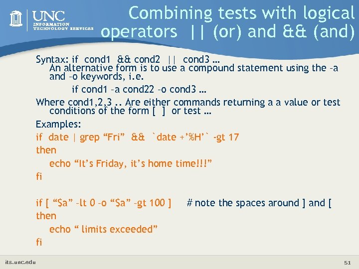 Combining tests with logical operators || (or) and && (and) Syntax: if cond 1