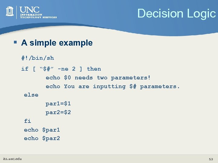 "Decision Logic § A simple example #!/bin/sh if [ ""$#"" -ne 2 ] then"