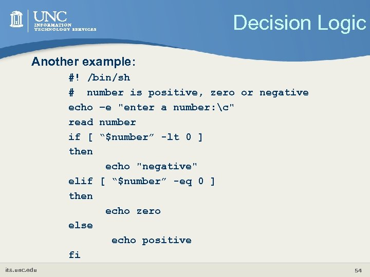 Decision Logic Another example: #! /bin/sh # number is positive, zero or negative echo