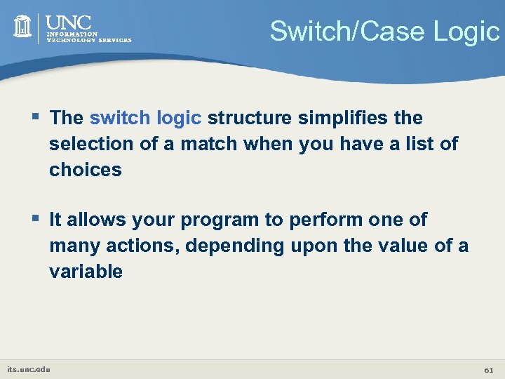 Switch/Case Logic § The switch logic structure simplifies the selection of a match when