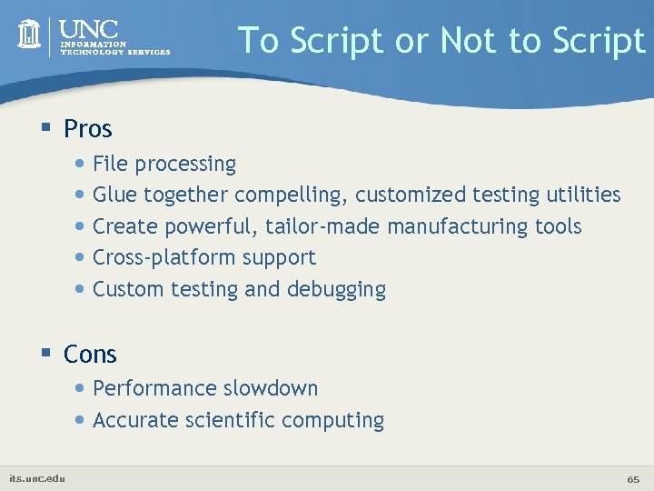 To Script or Not to Script § Pros • File processing • Glue together
