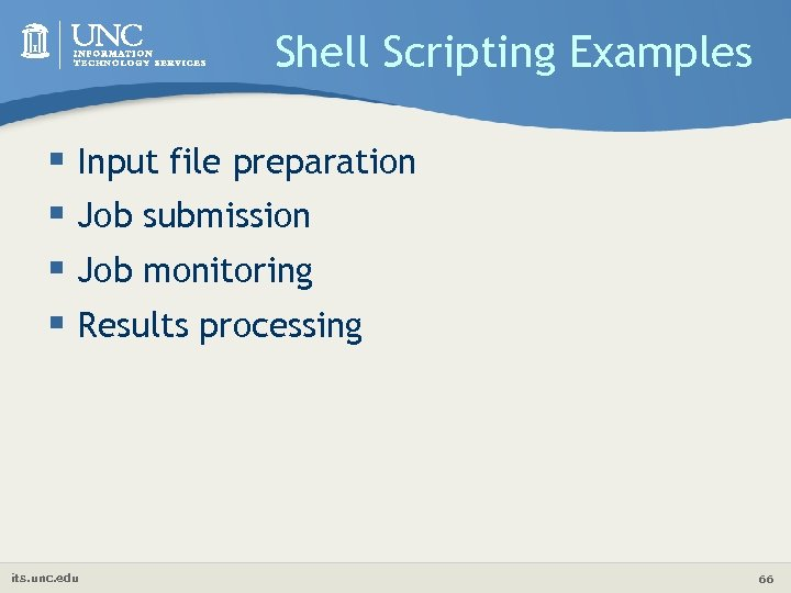Shell Scripting Examples § Input file preparation § Job submission § Job monitoring §