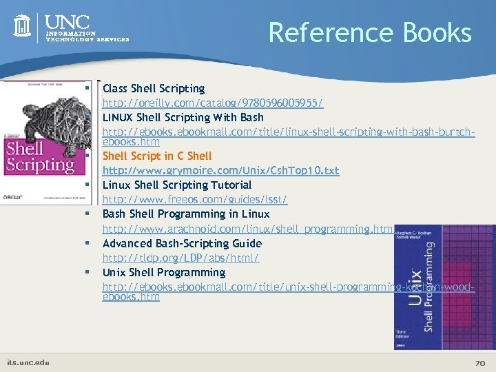 Reference Books § Class Shell Scripting § § § its. unc. edu http: //oreilly.