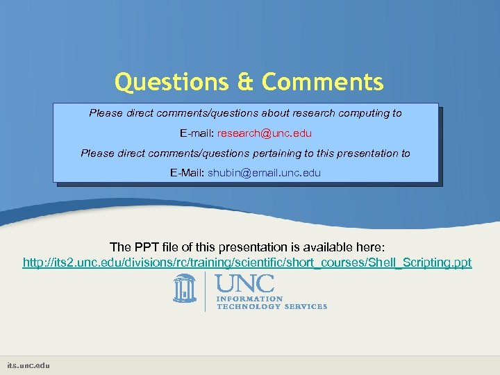 Questions & Comments Please direct comments/questions about research computing to E-mail: research@unc. edu Please