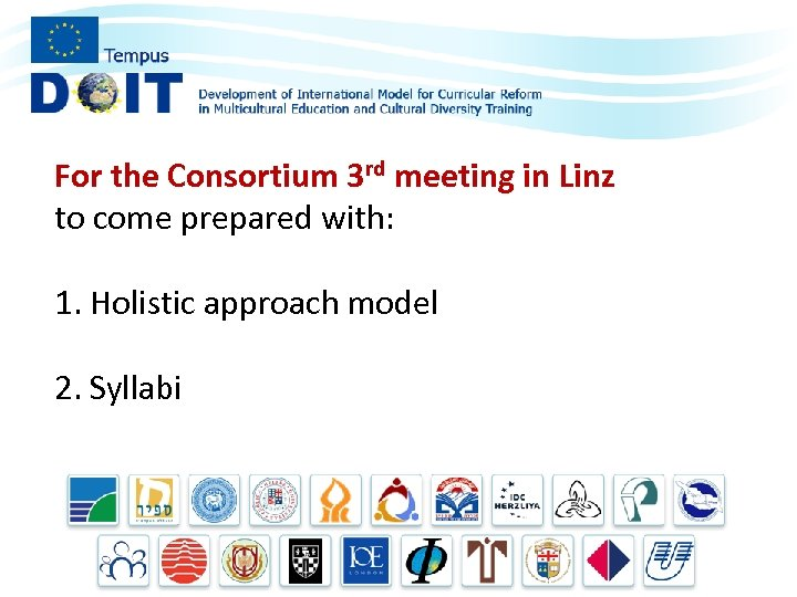 For the Consortium 3 rd meeting in Linz to come prepared with: 1. Holistic